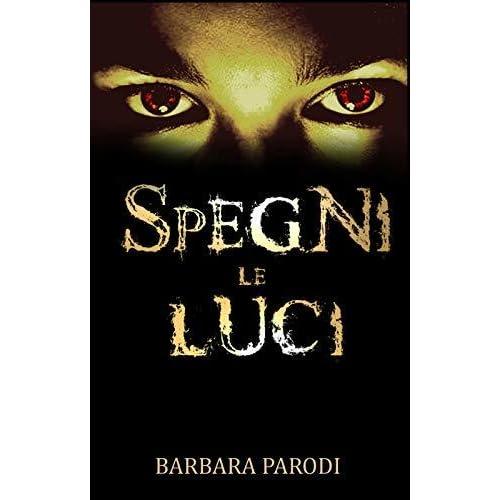Spegni Le Luci.Spegni Le Luci Racconti Horror By Barbara Parodi
