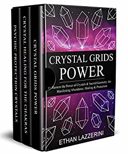 Crystals Box Set: Crystal Grids Power, Crystal Healing For The Chakras and Psychic Protection Crystals Book Bundle