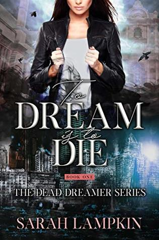 To Dream Is To Die (The Dead Dreamer, #1)