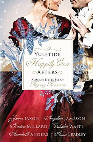 Yuletide Happily Ever Afters; A Merry Little Set Of Regency Romances