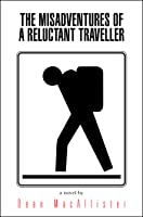 The Misadventures of a Reluctant Traveller