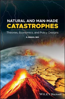 Natural and Man-Made Catastrophes Theories Economics and Policy Designs