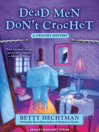 Dead Men Don't Crochet (Crochet Mystery, #2)