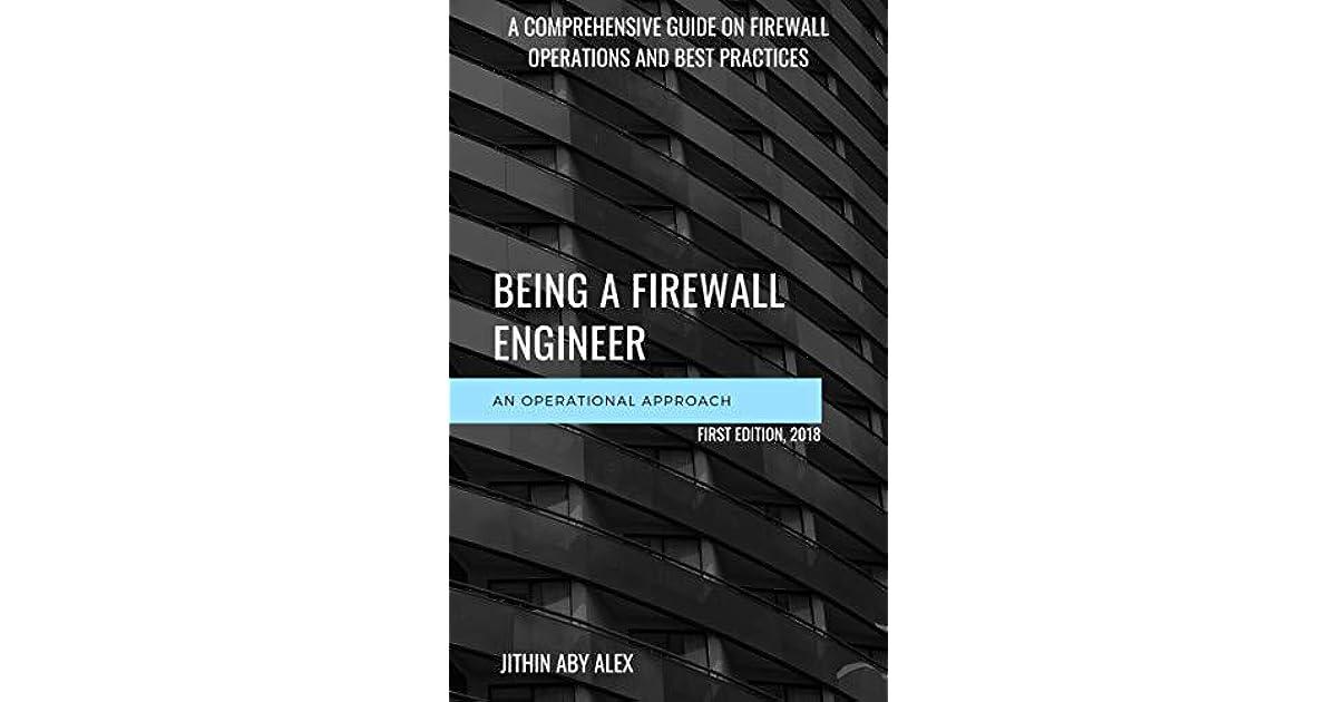 BEING A FIREWALL ENGINEER : AN OPERATIONAL APPROACH: A Comprehensive