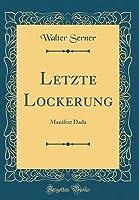 Letzte Lockerung: Manifest Dada (Classic Reprint)