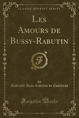 Les Amours de Bussy-Rabutin (Classic Reprint)