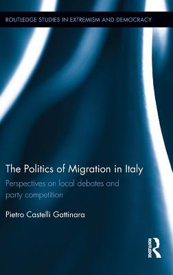 The Politics of Migration in Italy Perspectives on local debates and party competition