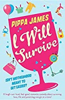 I Will Survive: A laugh out loud comedy about surviving love, life and parenting one gin at a time!
