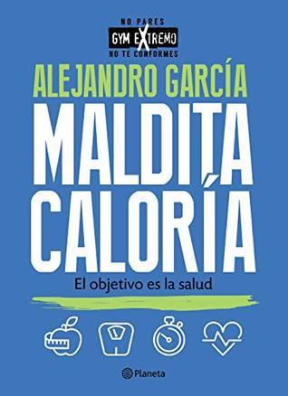 Maldita caloría by Alejandro García