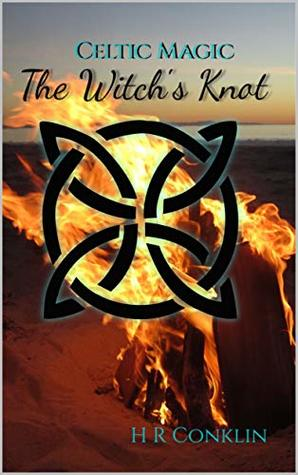 The Witch's Knot (Celtic Magic, #2) by H R  Conklin