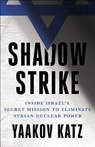 Shadow Strike: Inside Israel's Secret Mission to Eliminate Syrian Nuclear Power