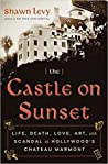 The Castle on Sunset: Life, Death, Love, Art, and Scandal at Hollywood's Chateau Marmont ebook download free