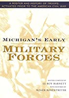Michigan's Early Military Forces: A Roster and History of Troops Activated Prior to the American Civil War (Great Lakes Books Series)