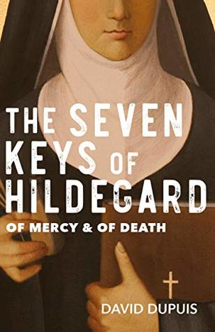 The Seven Keys of Hildegard by David Dupuis