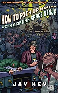 How to Pick Up Women with a Drunk Space Ninja (The Adventures of Duke LaGrange #1)