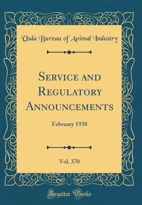 Service and Regulatory Announcements, Vol. 370: February 1938 (Classic Reprint)