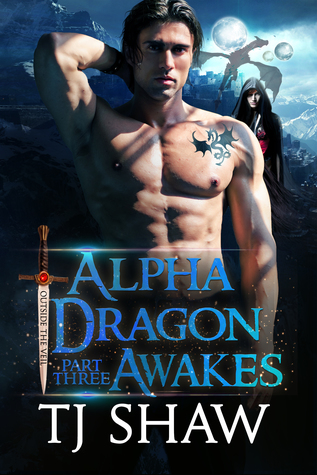 Alpha Dragon Awakes, part three by T.J. Shaw