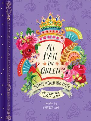 All Hail the Queen: Twenty Women Who Ruled (Royal Biographies, Famous Queens, Famous Women in History)
