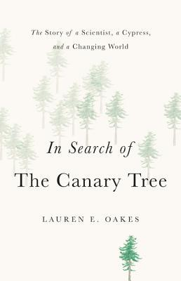 In Search of the Canary Tree: The Story of a Scientist, a Cypress, and a Changing World