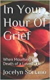 In Your Hour Of Grief by Jocelyn Soriano