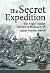 The Secret Expedition: The Anglo-Russian Invasion of Holland 1799
