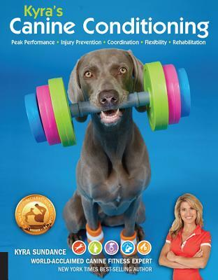 Kyra's Canine Conditioning: Peak Performance • Injury Prevention • Coordination • Flexibility • Rehabilitation