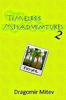 Timeless Misadventures Part II