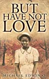 BUT HAVE NOT LOVE