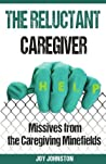 The Reluctant Caregiver: Missives from the Family Caregiving Minefields