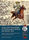 War and Soldiers in the Early Reign of Louis XIV: Volume 1 - The Army of the United Provinces of the Netherlands, 1660-1687