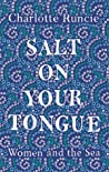 Salt on Your Tongue by Charlotte Runcie