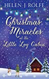 Christmas Miracles at the Little Log Cabin by Helen J. Rolfe