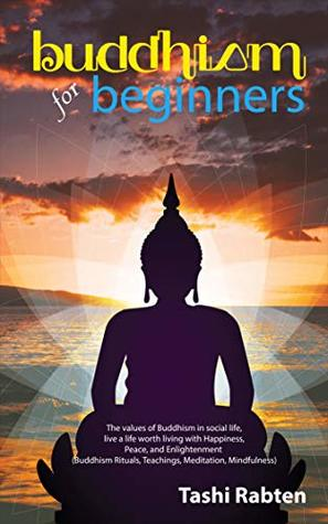 Buddhism for beginners: The values of Buddhism in social life, live a life worth living with Happiness, Peace, and Enlightenment (Buddhism Rituals, Teachings, Meditation, Mindfulness)