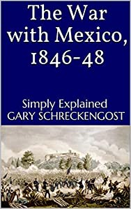 The War with Mexico, 1846-48: Simply Explained