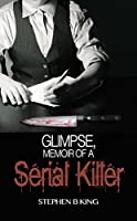 Glimpse, Memoir of a Serial Killer (Deadly Glimpses Book 1)