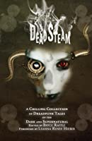 DeadSteam: A Chilling Collection of Dreadpunk Tales of the Dark and Supernatural