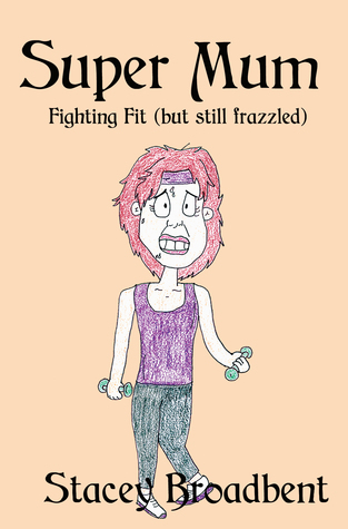 Super Mum, Fighting Fit by Stacey Broadbent