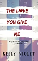 The Love You Give Me