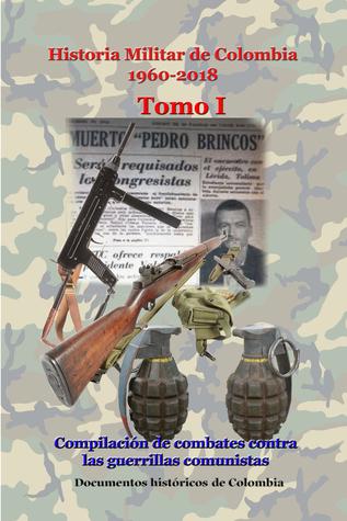 Historia Militar de Colombia 1960-2018 Tomo I