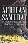 African Samurai: The True Story of a Legendary Black Warrior in Feudal Japan