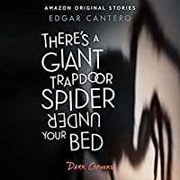 There's a Giant Trapdoor Spider Under Your Bed (Dark Corners Collection)