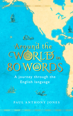 Around the World in 80 Words by Paul Anthony Jones