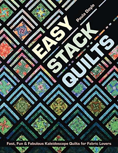 Easy Stack Quilts Fast, Fun & Fabulous Kaleidoscope Quilts for Fabric Lovers