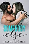 Somebody Else (Somebody, Nobody Duet #1)