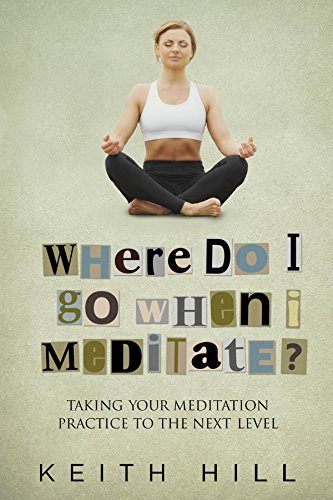 Where Do I Go When I Meditate Taking Your Meditation Practice to the Next Level