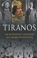 Tiranos: Los 100 Despotas y Dictadores Mas Infames de la Historia