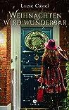 Weihnachten wird wunderbar: Roman