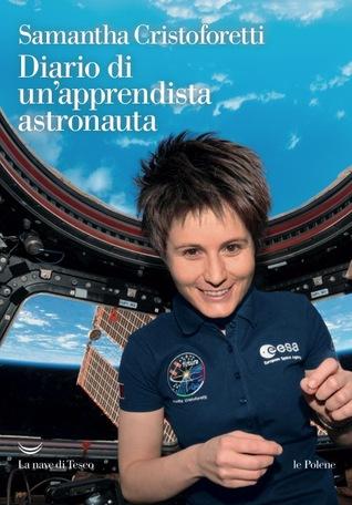 Diario di un'apprendista astronauta by Samantha Cristoforetti