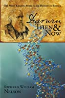 Darwin, Then and Now: The Most Amazing Story in the History of Science