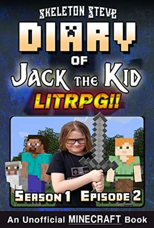 Diary of Jack the Kid - A Minecraft LitRPG - Season 1 Episode 2 (Book 2): Unofficial Minecraft Books for Kids, Teens, & Nerds - LitRPG Adventure Fan Fiction ... Diaries Collection - Jack the Kid LitRPG)